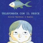 Telefonata con il pesce – Silvia Vecchini e Antonio Sualzo